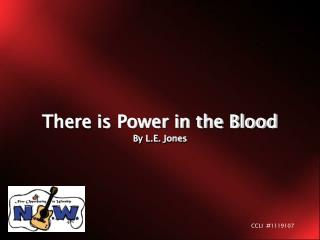 There is Power in the Blood By L.E. Jones