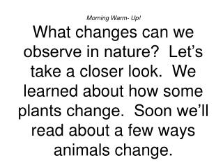 Morning Warm- Up What changes can we observe in nature  Let s take a closer look.  We learned about how some plants chan