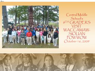 Central Middle School's 8 TH  GRADERS VISIT WACCAMAW-SIOUAN  POW WOW October 16, 2009