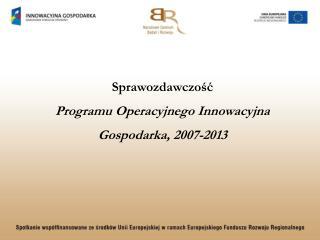 Sprawozdawczość Programu Operacyjnego Innowacyjna Gospodarka, 2007-2013