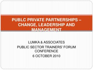 PUBLC PRIVATE PARTNERSHIPS   CHANGE, LEADERSHIP AND MANAGEMENT