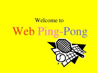 Welcome to Web  Ping- Pong