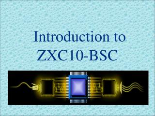 Introduction to ZXC10-BSC