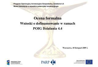 Ocena formalna  Wnioski o dofinansowanie w ramach  POIG Działania 4.4