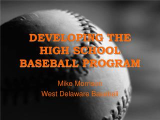 DEVELOPING THE HIGH SCHOOL BASEBALL PROGRAM