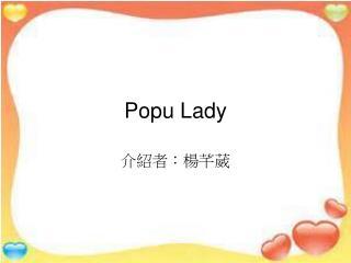 Popu Lady