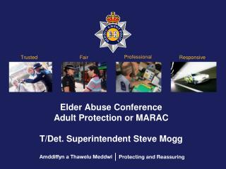 Elder Abuse Conference Adult Protection or MARAC T/Det. Superintendent Steve Mogg