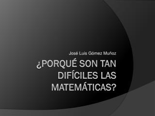 ¿Porqué Son tan difíciles las matemáticas?