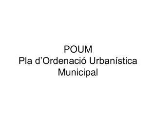 POUM  Pla d'Ordenació Urbanística Municipal
