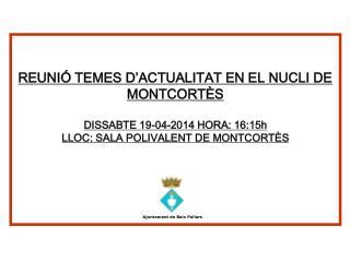 INFORMACIÓ REUNIÓ TEMES D'ACTUALITAT EN EL NUCLI DE MONTCORTÈS DISSABTE 19-04-2014 HORA: 16:15h