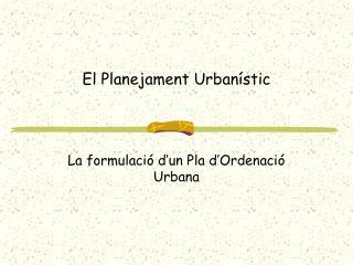 El Planejament Urbanístic
