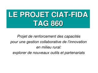LE PROJET CIAT-FIDA TAG 860