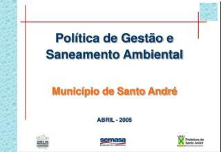 Política de Gestão e Saneamento Ambiental Município de Santo André ABRIL - 2005