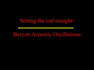 Setting the rod straight: Baryon Acoustic Oscillations