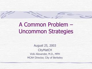 A Common Problem – Uncommon Strategies