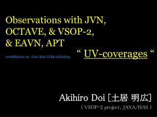 Observations with JVN, OCTAVE,  VSOP-2,   EAVN, APT   2008Mar20-22  East Asia VLBI workshop