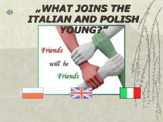 """WHAT JOINS THE ITALIAN AND POLISH YOUNG?"""