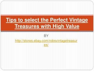 Tips to select the Perfect Vintage Treasures with High Value