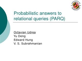 Probabilistic answers to relational queries (PARQ)