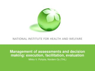 Management of assessments and decision making: execution, facilitation, evaluation