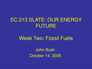 SC 213 SLATE: OUR ENERGY FUTURE Week Two: Fossil Fuels