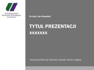Dr hab. Jan Kowalski