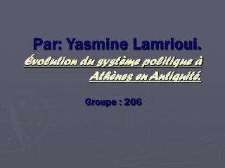 Par: Yasmine Lamrioui. Évolution du système politique à Athènes en Antiquité .