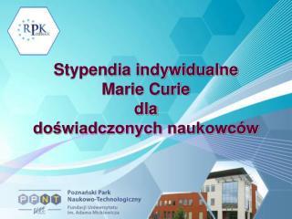 Stypendia indywidualne  Marie Curie  dla  doświadczonych naukowców