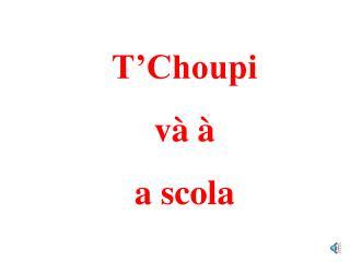 T'Choupi  và à  a scola