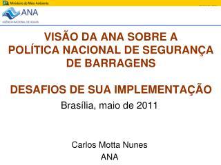 VISÃO DA ANA SOBRE A  POLÍTICA NACIONAL DE SEGURANÇA DE BARRAGENS DESAFIOS DE SUA IMPLEMENTAÇÃO