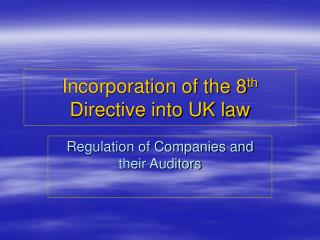 Incorporation of the 8 th  Directive into UK law