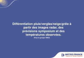Différentiation pluie/verglas/neige/grêle. Genèse du produit.