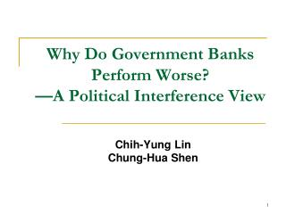 Why Do Government Banks Perform Worse? —A Political Interference View