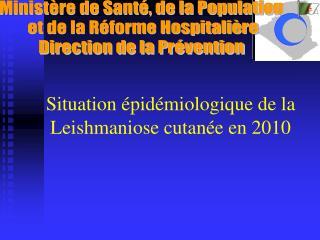 Situation épidémiologique de la Leishmaniose cutanée en 2010