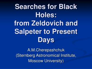 Searches for Black Holes: from Zeldovich and Salpeter to Present Days