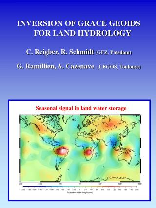 INVERSION OF GRACE GEOIDS FOR LAND HYDROLOGY C. Reigber, R. Schmidt  (GFZ, Potsdam)