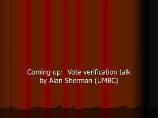 Coming up:  Vote verification talk by Alan Sherman (UMBC)