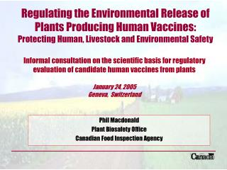 Phil Macdonald Plant Biosafety Office Canadian Food Inspection Agency