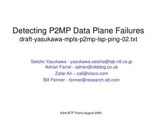 Detecting P2MP Data Plane Failures draft-yasukawa-mpls-p2mp-lsp-ping-02.txt