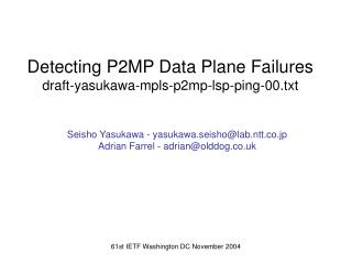 Detecting P2MP Data Plane Failures draft-yasukawa-mpls-p2mp-lsp-ping-00.txt