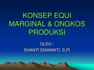 KONSEP EQUI MARGINAL & ONGKOS PRODUKSI