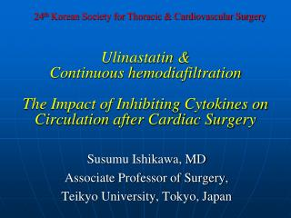 Susumu Ishikawa, MD Associate Professor of Surgery,  Teikyo University, Tokyo, Japan