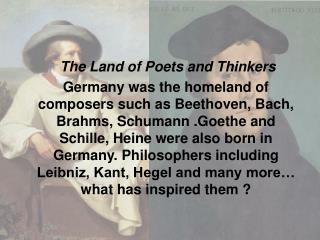 The Land of Poets and Thinkers    Germany was the homeland of composers such as Beethoven, Bach, Brahms, Schumann .Goeth