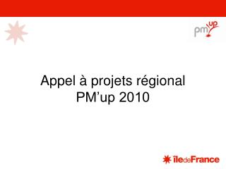 Appel à projets régional PM'up 2010