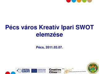 Pécs város Kreatív Ipari SWOT elemzése Pécs, 2011.03.07.