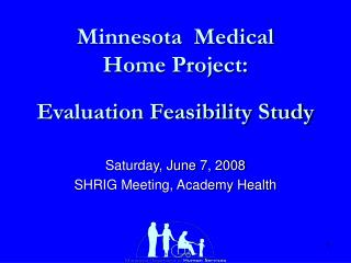 Minnesota  Medical  Home Project:  Evaluation Feasibility Study