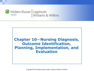 Chapter 10 — Nursing Diagnosis, Outcome Identification, Planning, Implementation, and Evaluation