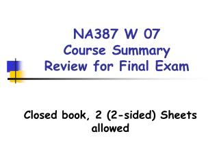 NA387 W 07  Course Summary Review for Final Exam