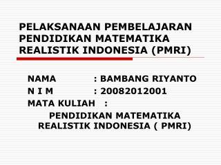 PELAKSANAAN PEMBELAJARAN PENDIDIKAN MATEMATIKA REALISTIK INDONESIA (PMRI)