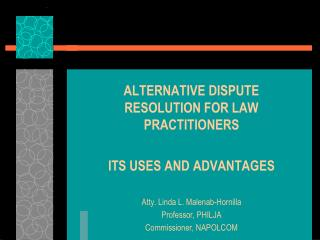 ALTERNATIVE DISPUTE RESOLUTION FOR LAW PRACTITIONERS ITS USES AND ADVANTAGES